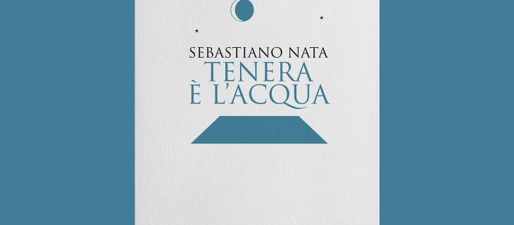 """""""Tenera è l'acqua"""", la dolcezza dell'acqua nel nuovo romanzo di Sebastiano Nata"""